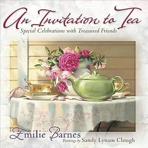 An Invitation to Tea (Teatime Pleasures) Emilie Barnes and Sandy Lynam Clough