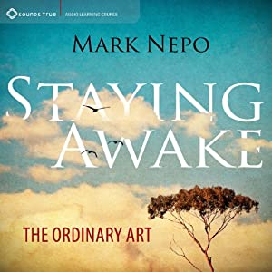 Staying Awake: The Ordinary Art | [Mark Nepo]