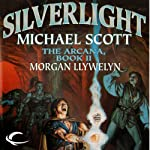 Silverlight: The Arcana, Book 2 (       UNABRIDGED) by Morgan Llywelyn, Michael Scott Narrated by Kyle Munley