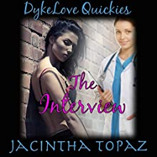 The Interview: A Lesbian Medical BDSM Erotic Romance: DykeLove Quickies, Book 1 (       UNABRIDGED) by Jacintha Topaz Narrated by Carolyne Summers