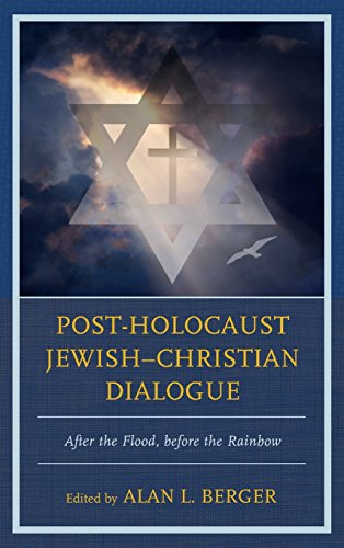 Post-Holocaust Jewish-Christian Dialogue: After the Flood, before the Rainbow