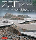 Zen Gardens: The Complete Works of Shunmyo Masuno, Japans Leading Garden Designer