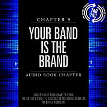 The Artist's Guide to Success in the Music Business (2nd edition): Chapter 9: Your Band Is the Brand (       UNABRIDGED) by Loren Weisman Narrated by Loren Weisman