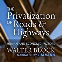 The Privatization of Roads and Highways: Human and Economic Factors Audiobook by Walter Block Narrated by Jim Vann