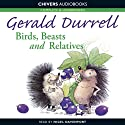 Birds, Beasts and Relatives (       UNABRIDGED) by Gerald Durrell Narrated by Nigel Davenport
