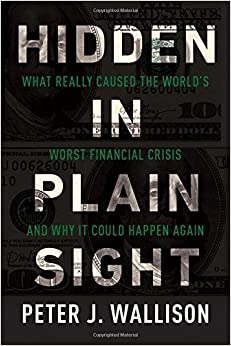 Wallison – Hidden in Plain Sight: What Really Caused the World's Worst Financial Crisis and Why It Could Happen Again