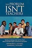 img - for The Problem Isn't Teachers: Stories And Essays That Tell The Truth About The Real Plight Of American Education book / textbook / text book