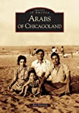 img - for Arabs of Chicagoland (IL) (Images of America) book / textbook / text book