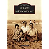 Arabs of Chicagoland   (IL)  (Images of America) ~ Ray Hanania