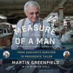 Measure of a Man: From Auschwitz Survivor to Presidents' Tailor; A Memoir | Martin Greenfield