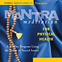Mantra Meditation for Physical Health: A 40-Day Program Using the Power of Sacred Sound (       UNABRIDGED) by Thomas Ashley-Farrand Narrated by Thomas Ashley-Farrand