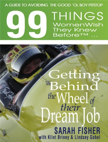 99 THINGS WOMEN WISH THEY KNEW BEFORE GETTING BEHIND THE WHEEL OF THEIR DREAM JOB (99 Books)