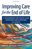 img - for Improving Care for the End of Life: A Sourcebook for Health Care Managers and Clinicians:2nd (Second) edition book / textbook / text book