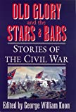img - for Old Glory and the Stars and Bars: Stories of the Civil War book / textbook / text book