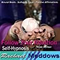 Follow Your Intuition Hypnosis: Inner Widsom & Listen to Your Senses, Guided Meditation, Binaural Beats, Positive Affirmations Speech by Rachael Meddows Narrated by Rachael Meddows