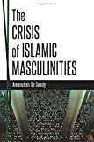 The Crisis of Islamic Masculinities