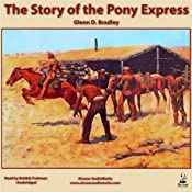 The Story of the Pony Express: An Account of the Most Remarkable Mail Service Ever in Existence, and Its Place in History | [Glenn D. Bradley]