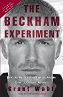 The Beckham Experiment: How the World's Most Famous Athlete Tried to Conquer America Front Cover