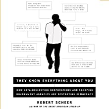 They Know Everything About You: How Data-Collecting Corporations and Snooping Government Agencies Are Destroying Democracy (       UNABRIDGED) by Robert Scheer Narrated by Dana Hickox