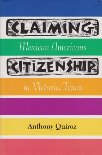 Claiming Citizenship: Mexican Americans in Victoria, Texas (Fronteras Series, sponsored by Texas A&M International U