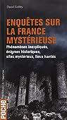 Enqu�tes sur la France myst�rieuse : Ph�nom�nes inexpliqu�s, �nigmes historiques, sites myst�rieux, lieux hant�s par Galley