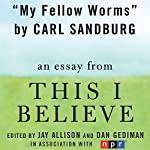 My Fellow Worms: A 'This I Believe' Essay | Carl Sandburg