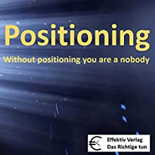 Positioning: without positioning you are a nobody (       UNABRIDGED) by Henning Glaser Narrated by Henning Glaser