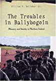 img - for The Troubles in Ballybogoin: Memory and Identity in Northern Ireland by Kelleher Jr., William F. (2003) Hardcover book / textbook / text book