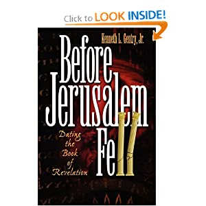 Before Jerusalem Fell: Dating the Book of Revelation Kenneth L. Gentry