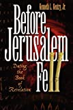 Before Jerusalem Fell: Dating the Book of Revelation (0982620608) by Gentry, Kenneth L. Jr.