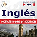 Inglés vocabulario para principiantes [English Vocabulary for Beginners]: Escucha & Aprende [Listen & Learn] (       UNABRIDGED) by Dorota Guzik Narrated by Cristina Ceballos Jiménez, Ivan Marcos Cantabrana