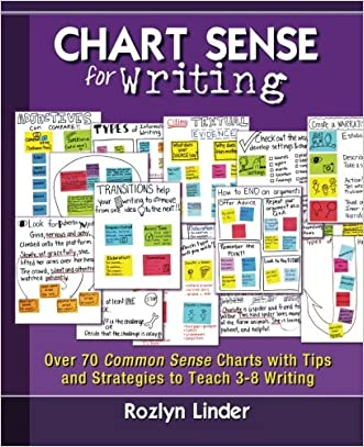 Chart Sense for Writing: Over 70 Common Sense Charts with Tips and Strategies to Teach 3-8 Writing written by Rozlyn Linder