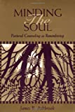Minding the Soul: Pastoral Counseling As Remembering (Theology and the Sciences) (0800626737) by Ashbrook, James B.