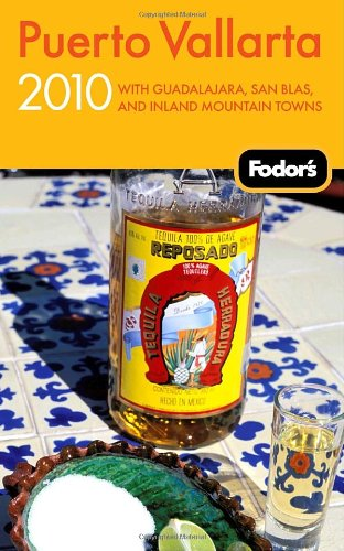 Fodor's Puerto Vallarta 2010: With Guadalajara, San Blas, and Inland Mountain Towns (Travel Guide)