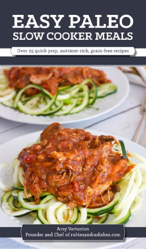 Easy Paleo Slow Cooker Meals: Over 25 quick prep, nutrient-rich, grain-free recipes by Arsy Vartanian