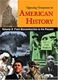 Opposing Viewpoints in American History Vol II: From Reconstruction to the Present (paperback edition) Volume 2