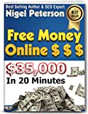 Free Money Online: How to Get ,000 or More in 20 Minutes or Less! (Get Rich Carefully: Money Matters)