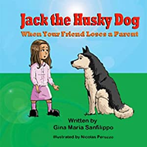 Jack the Husky Dog: When Your Friend Loses a Parent Audiobook