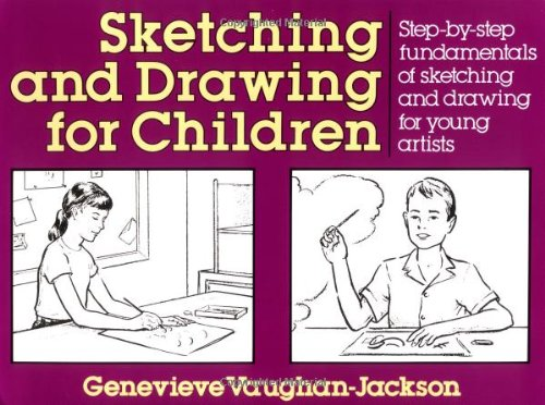 Sketching and Drawing for Children: Step-by-step Fundamentals of Sketching and Drawing for Young Artists (Perigee)