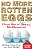 No More Rotten Eggs: A Dozen Steps to Grade-AA Talent Management
