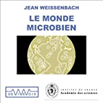 Le Monde microbien - Des origines de la vie aux nanotechnologies   Jean Weissenbach
