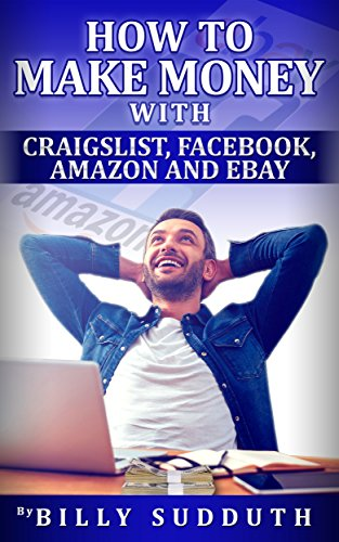 how-to-make-money-with-craigslist-facebook-amazon-and-ebay-english-edition