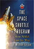 The Space Shuttle Program: How Nasa Lost Its Way