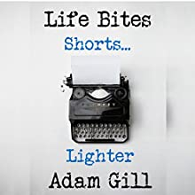 Life Bites Shorts...Lighter Audiobook by Adam Gill Narrated by Adam Gill