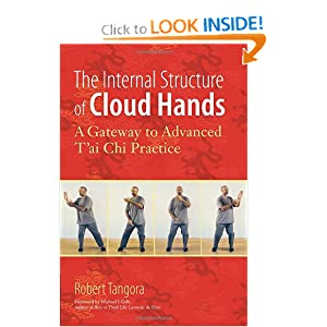 The Internal Structure of Cloud Hands: A Gateway to Advanced T'ai Chi Practice [Paperback] — by Robert Tangora (Author), Michael J. Gelb (Foreword)