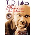 Mama Made the Difference: Life Lessons My Mother Taught Me (       UNABRIDGED) by T.D. Jakes Narrated by Richard Allen