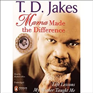 Mama Made the Difference: Life Lessons My Mother Taught Me | [T.D. Jakes]