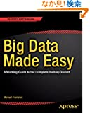 Big Data Made Easy: A Working Guide to the Complete Hadoop Toolset