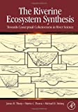 img - for The Riverine Ecosystem Synthesis: Toward Conceptual Cohesiveness in River Science (Aquatic Ecology) book / textbook / text book