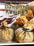 Dumplings: The Top 50 Most Delicious Dumpling Recipes (Recipe Top 50s Book 35)